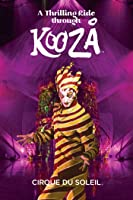 Cirque du Soleil: A Thrilling Ride Through KOOZA