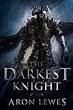 The Darkest Knight (The Black Knight Chronicles Book 1)