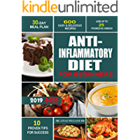 ANTI- INFLAMMATORY DIET FOR BEGINNERS: 600 Easy & Delicious Recipes-30- Day Meal Plan- 10 Proven Tips for Success- Lose up to 25 Pounds in 3 Weeks