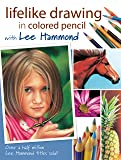 Lifelike Drawing In Colored Pencil With Lee Hammond