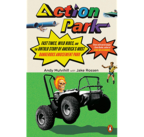 Amazon Com Action Park Fast Times Wild Rides And The Untold Story Of America S Most Dangerous Amusement Park Ebook Mulvihill Andy Rossen Jake Kindle Store
