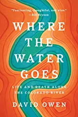 Where the Water Goes: Life and Death Along the Colorado River Paperback