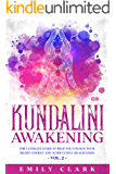 Kundalini Awakening: The Ultimate Guide to Help You Unlock Your Secret Energy and Achieve Self-Realization – Vol. 2 (Energy Healing Book 8)