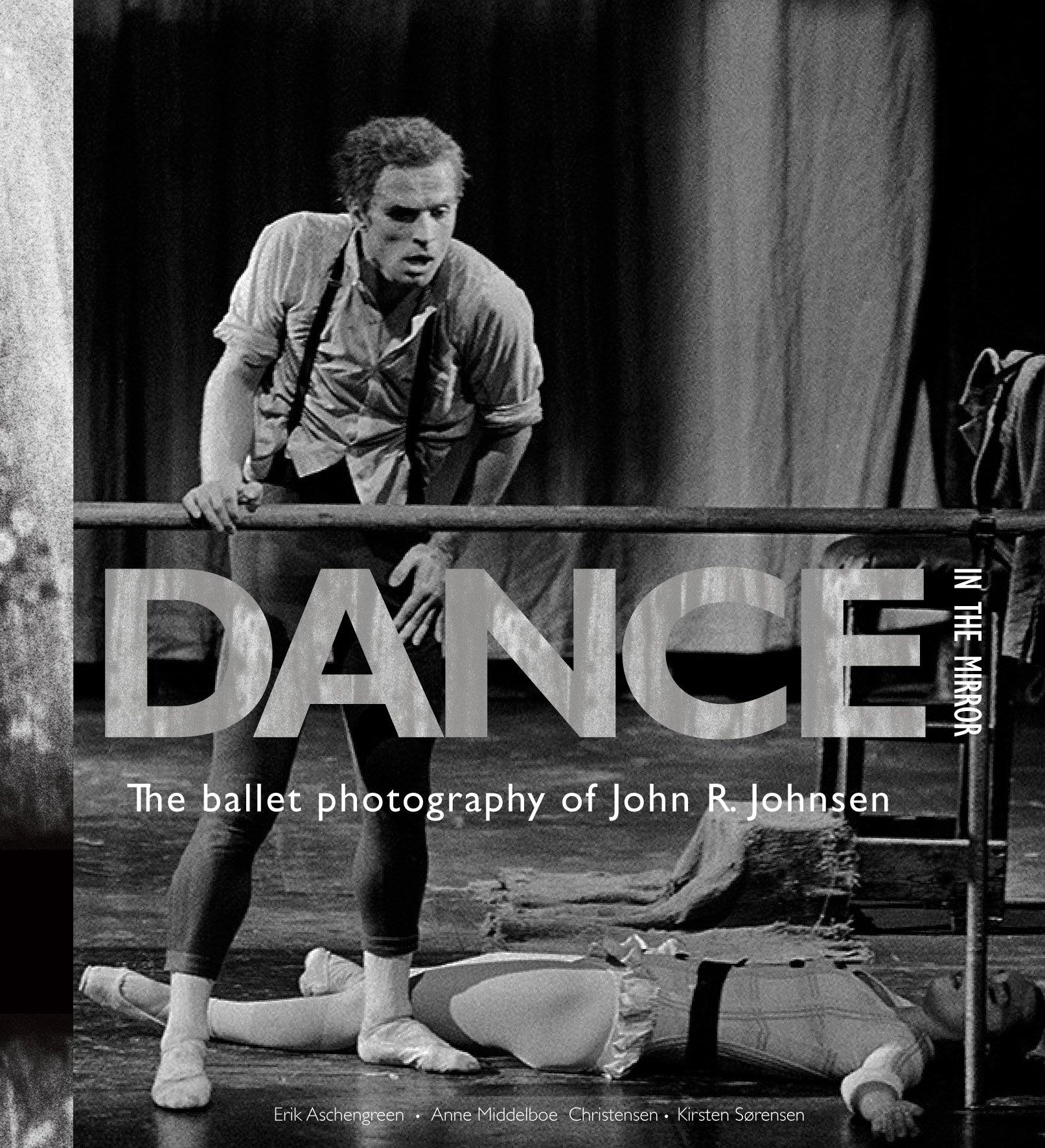 Dance in the Mirror: The ballet photography of John R. Johnsen
