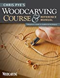 Chris Pye's Woodcarving Course & Reference Manual: A Beginner's Guide to Traditional Techniques (Fox Chapel Publishing…