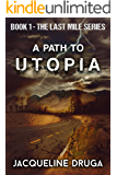 A Path to Utopia (The Last Mile Book 1)