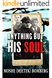 Anything But His Soul: A Holocaust Memoir