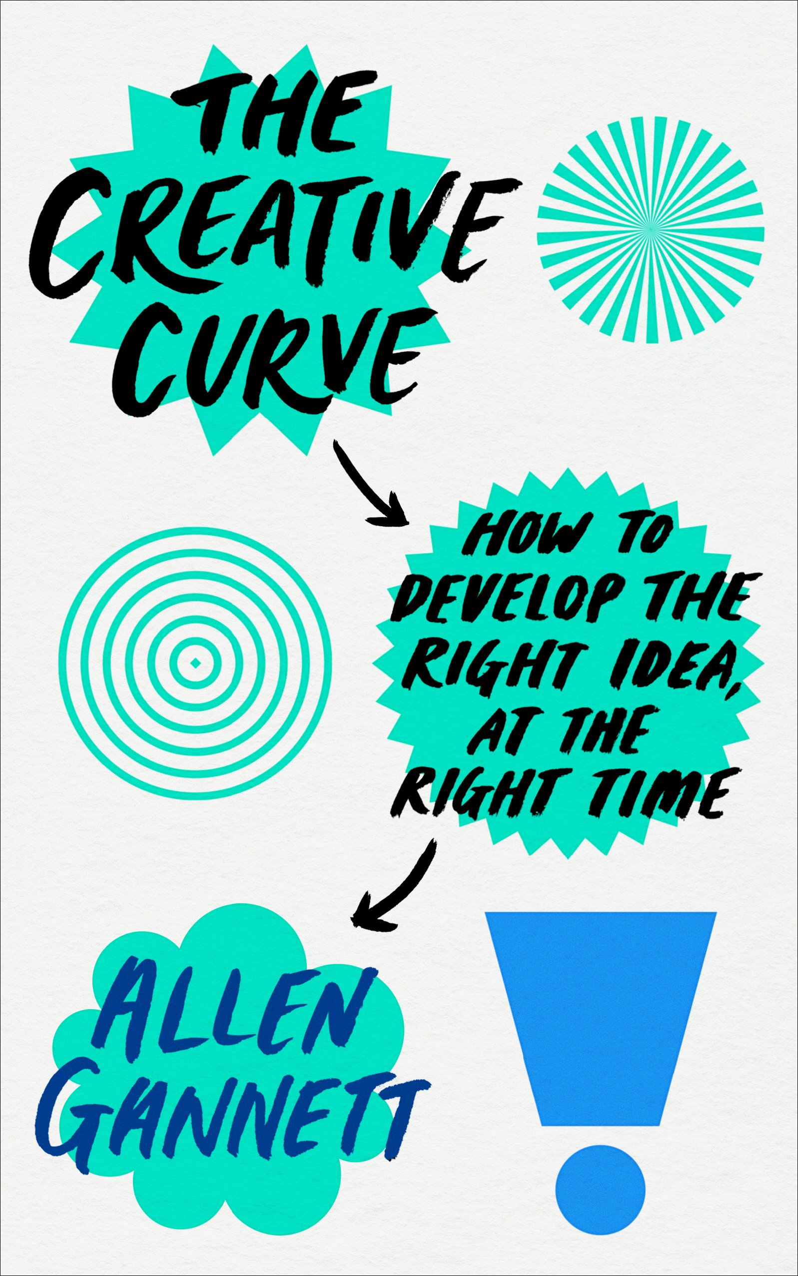 The Creative Curve: How to Develop the Right Idea, at the Right Time ...