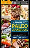 Instant Pot Paleo Cookbook: 85+ Recipes to Cook at Home with Your Instant Pot (Paleo Instant Pot Cookbook,paleo diet recipes, Instant Pot)