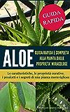 Aloe: guida rapida e completa alla pianta dalle proprietà miracolose: Le caratteristiche,le proprietà curative, i prodotti e i segreti di una pianta meravigliosa (Curarsi con la Natura Vol. 1)