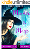 MURDER IS MAGIC: CALYPSO'S CAPERS COZY MYSTERY (CALYPSO'S CAPERS MYSTERIES Book 1)