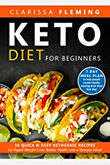 Keto Diet For Beginners: 50 Quick & Easy Ketogenic Recipes for Rapid Weight Loss, Better Health and a Sharper Mind (7 Day Meal Plan to Help People Create Results, Starting From Their First Day) Kindle Edition