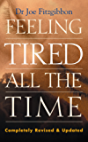 Feeling Tired All the Time – A Comprehensive Guide to the Common Causes of Fatigue and How to Treat Them: Overcome Your Chronic Tiredness