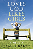 Loves God Likes Girls: A Memior