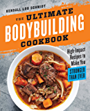 The Ultimate Bodybuilding Cookbook: High-Impact Recipes to Make You Stronger Than Ever