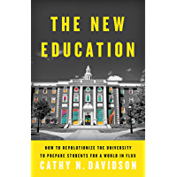 The New Education: How to Revolutionize the University to Prepare Students for a World In Flux (English Edition)