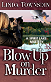 Blow Up on Murder: A Spirit Lake Mystery