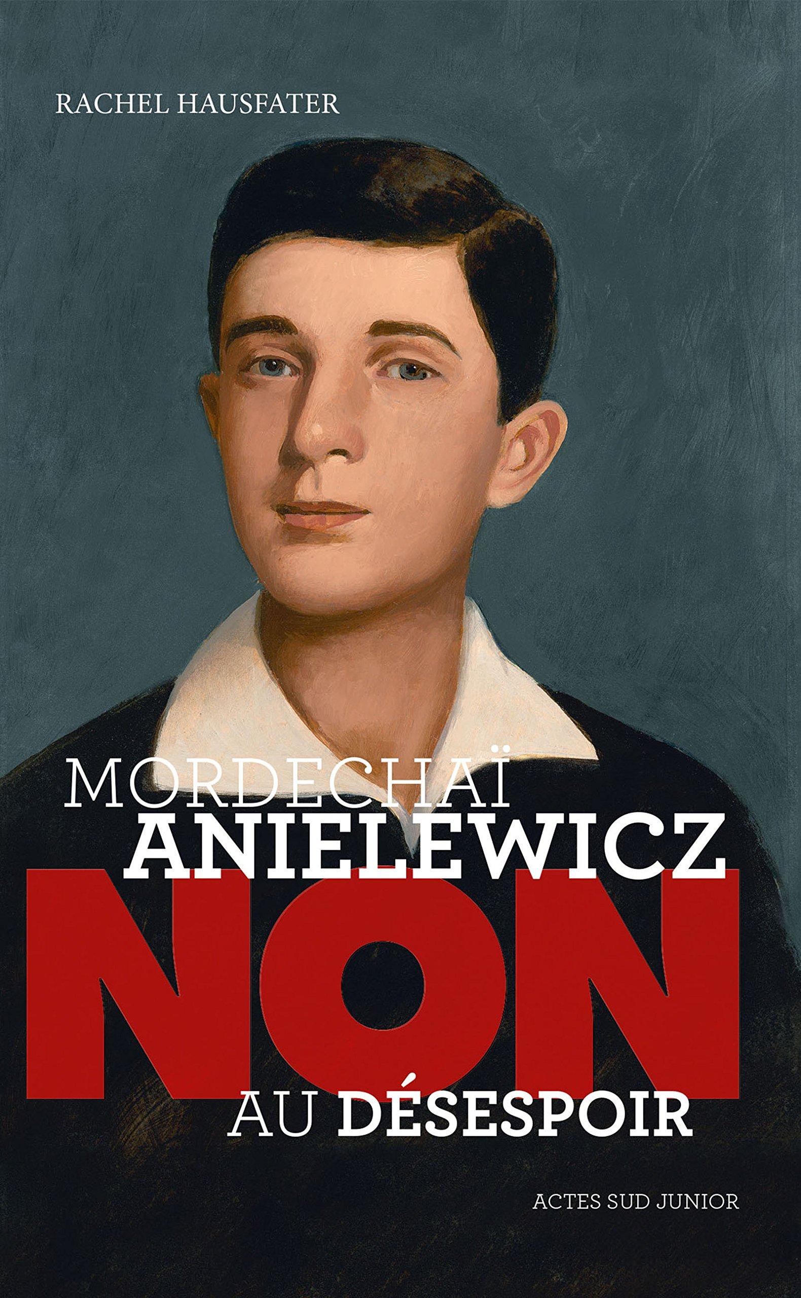 Mordechaï Anielewicz : Non au désespoir (Ceux qui ont dit non) (French Edition)