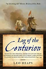 Log of the Centurion: Based on the original papers of Captain Philip Saumarez on board HMS Centurion, Lord Anson's flagship during his circumnavigation, 1740-1744 Kindle Edition