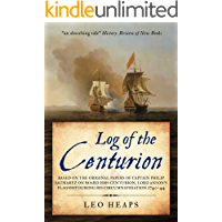 Log of the Centurion: Based on the original papers of Captain Philip Saumarez on board HMS Centurion, Lord Anson's…