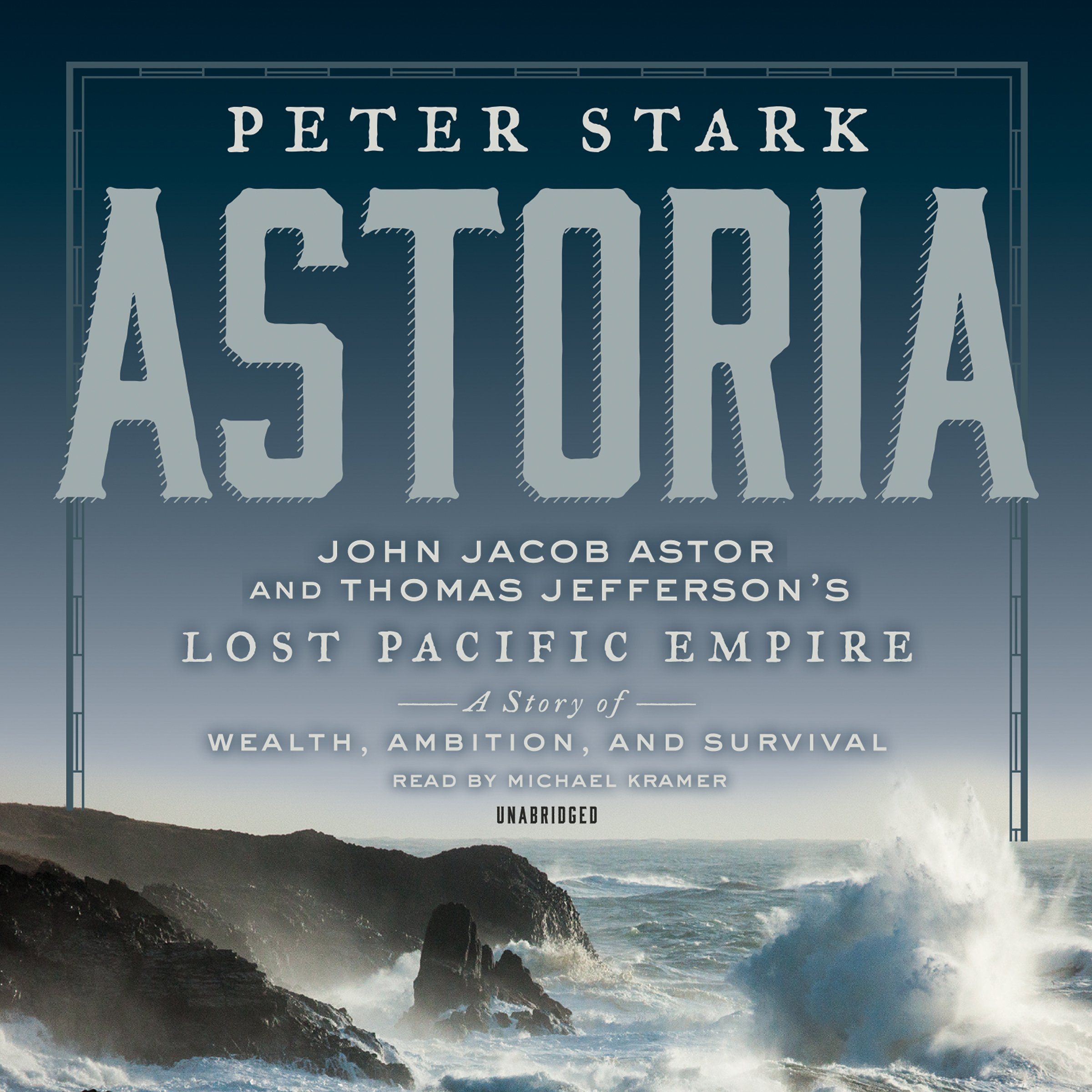 Astoria: John Jacob Astor And Thomas Jefferson's Lost Pacific Empire: A  Story Of Wealth, Ambition, And Survival: Peter Stark: 9781482992199:  Amazon:
