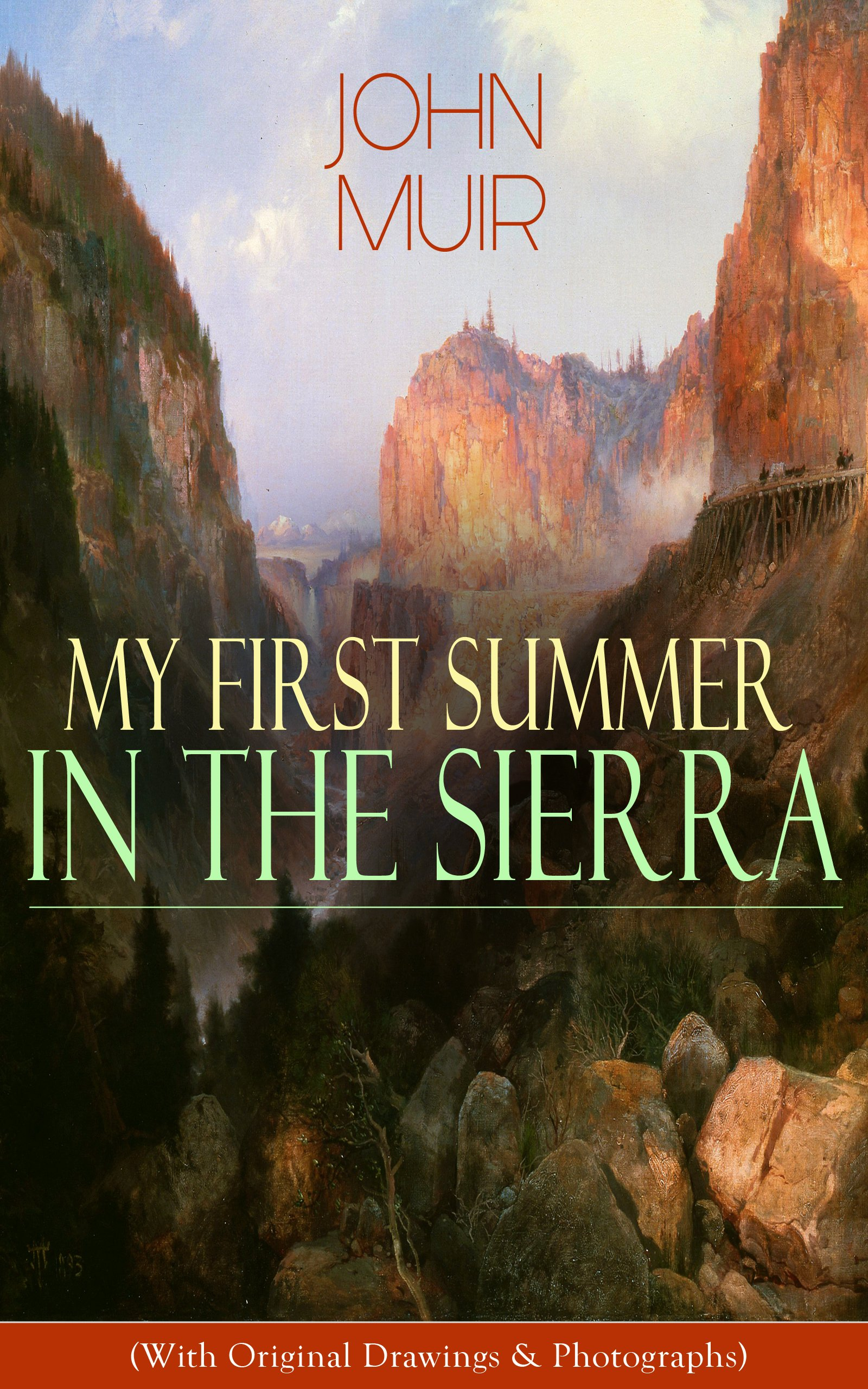 My First Summer In The Sierra  With Original Drawings And Photographs   Adventure Memoirs Travel Sketches And Wilderness Studies  English Edition