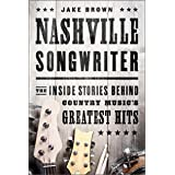 Nashville Songwriter: The Inside Stories Behind Country Music's Greatest Hits