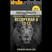 Preguntas y Respuestas para Recuperar a tu Ex: Diálogos con un León (Mentalidad Alfa nº 1)