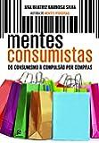 Mentes Consumistas. Do Consumismo à Compulsão por Compras