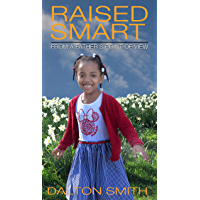 Raised Smart: From a Father's point of view (English Edition)