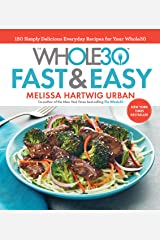 The Whole30 Fast & Easy Cookbook: 150 Simply Delicious Everyday Recipes for Your Whole30 Kindle Edition