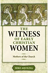 The Witness of Early Christian Women: Mothers of the Church Paperback