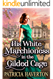 His White Marchioness in the Gilded Cage: A Historical Regency Romance Novel
