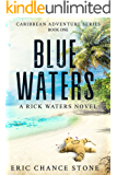 Blue Waters: A Rick Waters Novel (Caribbean Adventure Series Book 1)