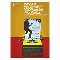 Why Are We 'Artists'?: 100 World Art Manifestos (Penguin Modern Classics)