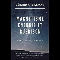 Magnétisme, énergies et guérison: Première approche au magnétisme curatif, aux énergies universelles et prières de…