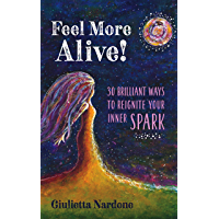 Feel More Alive!: 30 Brilliant Ways to Reignite Your Inner Spark