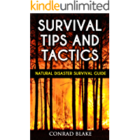 Survival Tips and Tactics: Natural Disaster Survival Guide (Survival Prepping Guides Book 1)