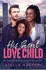 His Secret Love Child: BWWM, Secret Baby, Secret Child, Love Child, Billionaire Romance (Denver Billionaires Book 7) Kindle Edition
