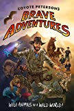Coyote Petersonas Brave Adventures: Wild Animals in a Wild World (Coyote Petersons Brave Adventr)
