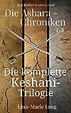 Die Ashara-Chroniken 1-3: Die komplette Keshani-Trilogie