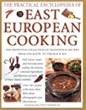 The Practical Encyclopedia of East European Cooking: The Definitive Collection of Traditional Recipes, from the Baltic to the Black Sea