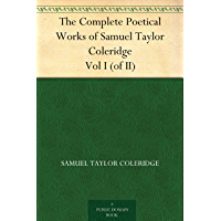 The Complete Poetical Works of Samuel Taylor Coleridge Vol I (of II) (English Edition)