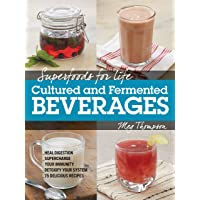 Superfoods for Life, Cultured and Fermented Beverages: Heal digestion - Supercharge...