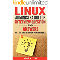 LINUX : Linux Administrator Top Interview Question and Answers : Face the Linux Interview with Confidence (Linux Operating System , Linux for Beginners, ... Handbook , Linux Command line for Dummies)