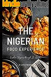 The Nigerian Food Experience: Explore Nigeria through 25 Recipes