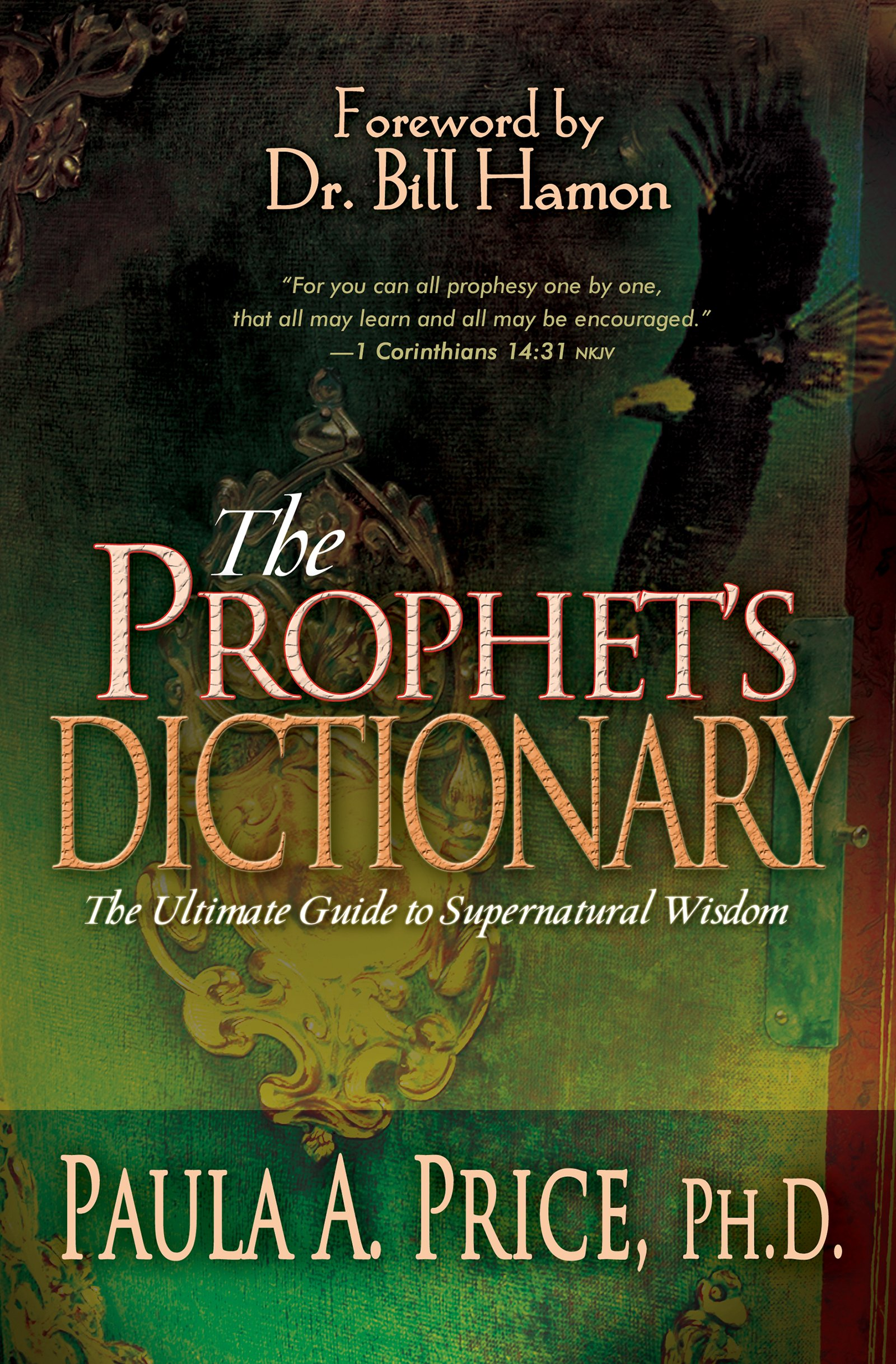The Prophet's Dictionary: The Ultimate Guide to Supernatural Wisdom: Paula  A. Price Ph.D, Bill Hamon: 9780883689998: Amazon.com: Books