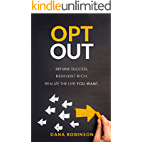 OPT OUT: Rethink success. Reinvent rich. Realize the life you want.