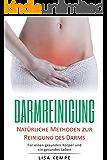 Darmreinigung: Natürliche Methoden zur Reinigung des Darms (Für einen gesunden Körper und ein gesundes Leben)