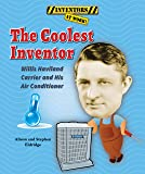 The Coolest Inventor: Willis Haviland Carrier and His Air Conditioner (Inventors at Work!)